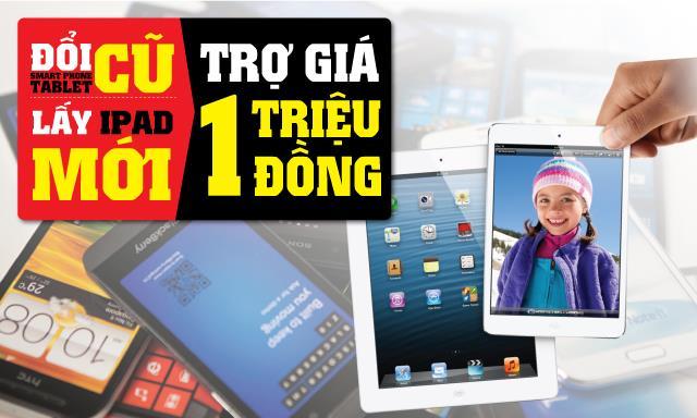 Đổi Smartphone, Tablet cũ lấy iPad mới
