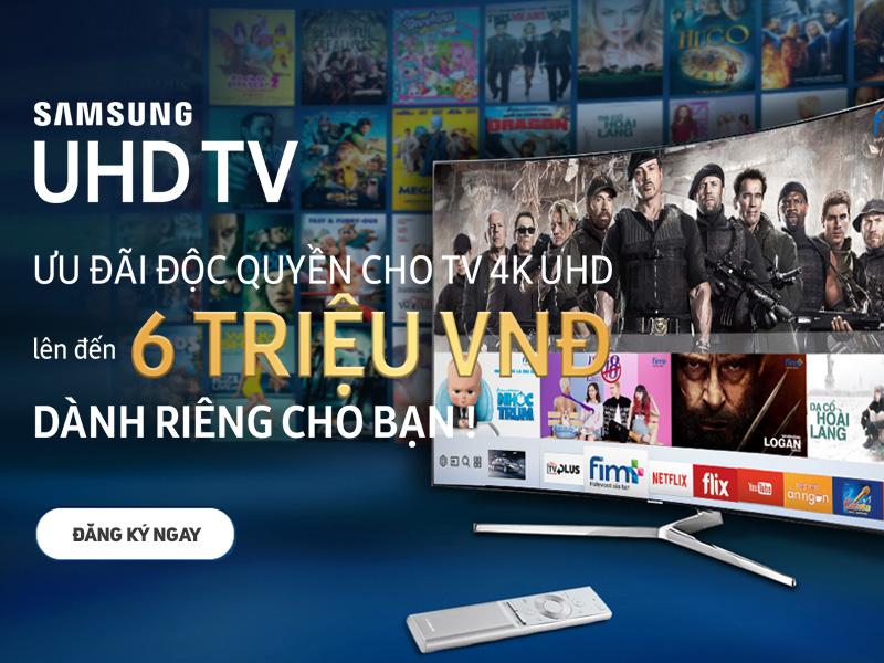 Ưu đãi Độc quyền cho TV 4K UHD lên đến 6 Triệu dành riêng cho bạn