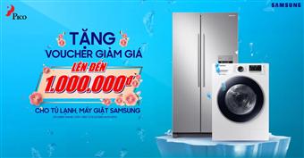 Tặng voucher giảm giá lên đến 1 triệu đồng khi mua tủ lạnh,máy giặt Samsung